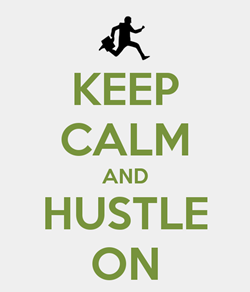 """Keep calm and Hustle on"" - Nick Loper"
